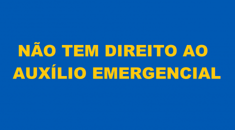 Saiba quem NÃO tem direito ao Auxílio Emergencial