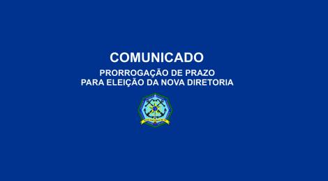 PRORROGAÇÃO DE PRAZO PARA ELEIÇÃO DA NOVA DIRETORIA